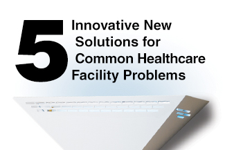 5 Innovative New Solutions for Common Healthcare Facility Problems