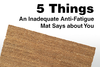 5 Things an Inadequate Anti-Fatigue Mat Says about You