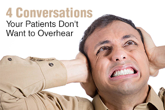 4 Conversations Your Patients Don't Want to Overhear