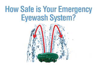 How Safe is Your Emergency Eyewash System?