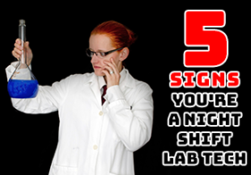 5 Signs You're a Night Shift Lab Tech